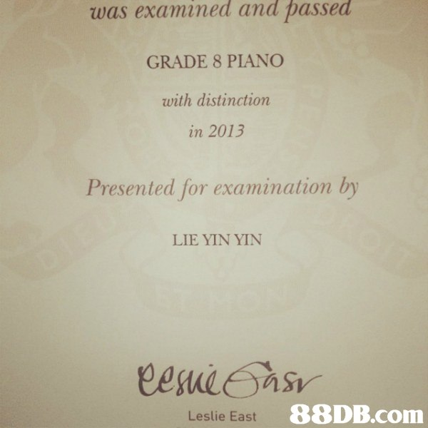 was examined and passed GRADE 8 PIANO with distinction in 2013 Presented for examination by LIE YIN YIN Clsui Sasv  Leslie East  Text,Font,Sky,