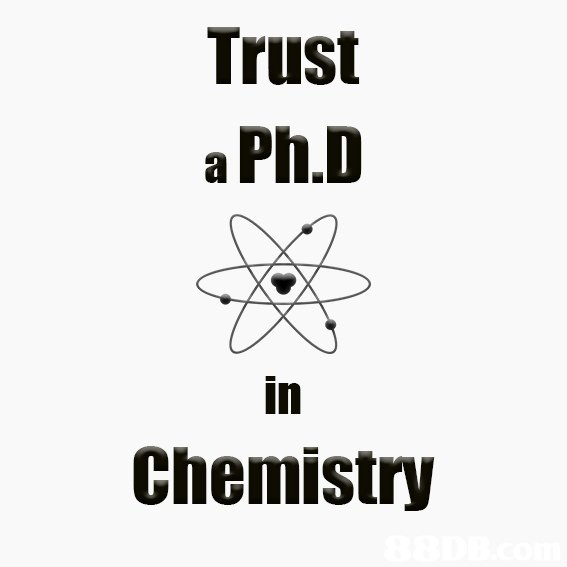 Trust a Ph.D in Chemistry  white