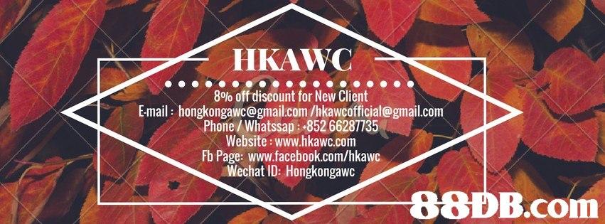HKAWC 8% off discount for New Client E-mail: hongkongawc@gmail.com /hkawcofficial@gmail.com Phone /Whatssap: -852 66287735 Website: www.hkawc.com Fb Page: www.facebook.com/hkawc Wechat ID: Hongkongawc 88DB.com  text