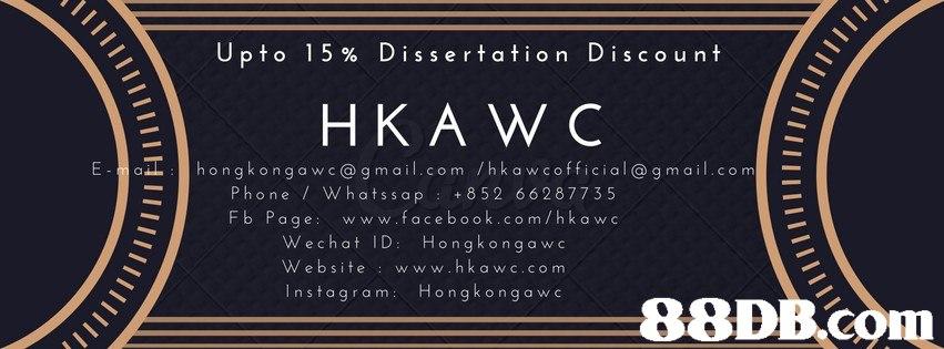 Upto 15% Dissertation Discount Ehongkongowc@gmail.com /hkowcofficial@gmail.com hatssap 852 6628773 5 Fb Page w w w.facebook.com/h k a wc Wechat ID Hongkong a w c W e bsite w ww.hka w c.co m Instagram Hongkonga w c  text