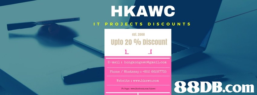 HKAWC IT PROJECTS DI SCOUNT S est. 2008 Upto 20 % Discount E-maii: hongkongawc@gmail.com one/ Whatssap : +852 66287735 Website: www.hkawc.com 88DB.com  text