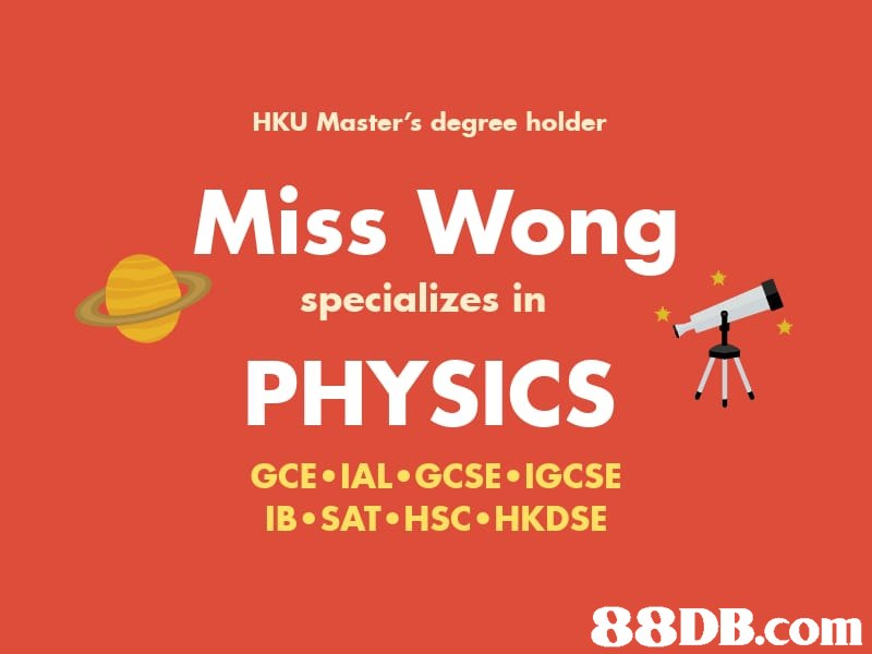 HKU Master's degree holder Miss WNong specializes in PHYSICS GCE-IALe GCSE 이GCSE IB SAT HSC HKDSE 88DB.com  text