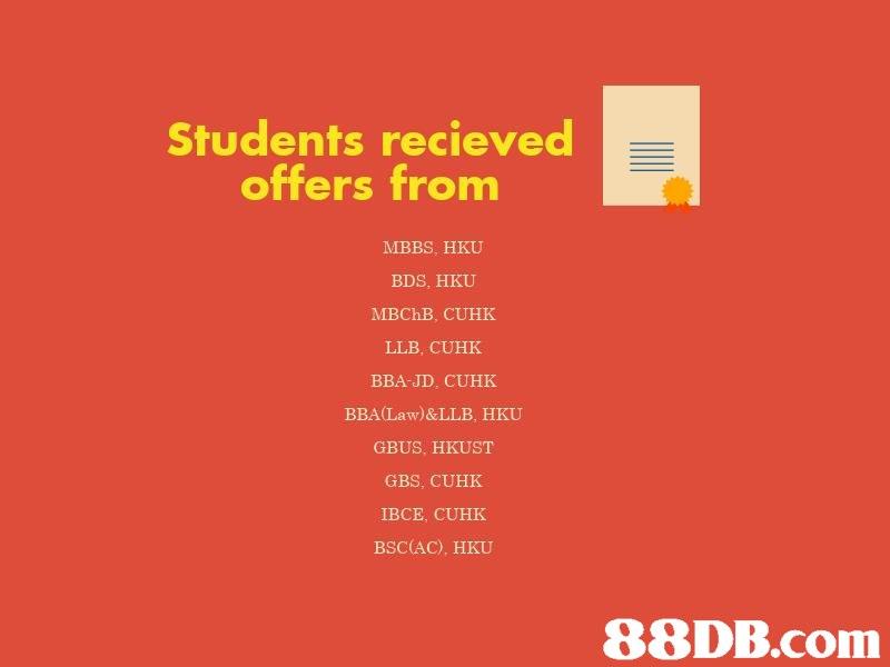 Students recieved offers from MBBS, HKU BDS, HKU MBChB, CUHK LLB, CUHK BBA-JD, CUHK BBA(Law)&LLB, HKU GBUS, HKUST GBS, CUHK IBCE, CUHK BSC(AC). HKU 88DB.com  text