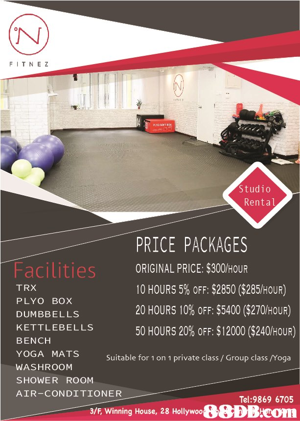FITNEz Studio Rental PRICE PACKAGES ORIGINAL PRICE: $300/HOUR 10HOURS 5 % OFF: $2850 ($285/HOUR) 20 HOURS 10% OFF: $5400 ($270/HOUR) 50 HOURS 20% OFF: $12000 ($240/HOUR) Facilities TRX PLYO BOX DUMBBELLS KETTLEBELLS BENCH YOGA MATS WASHROOM SHOWER ROOM AIR-CONDITIONER Suitable for 1 on 1 private class /Group class /Yoga Tel:9869 6705 3/F Winning House, 28 HollywooDB:com  floor,advertising,flooring,table,furniture