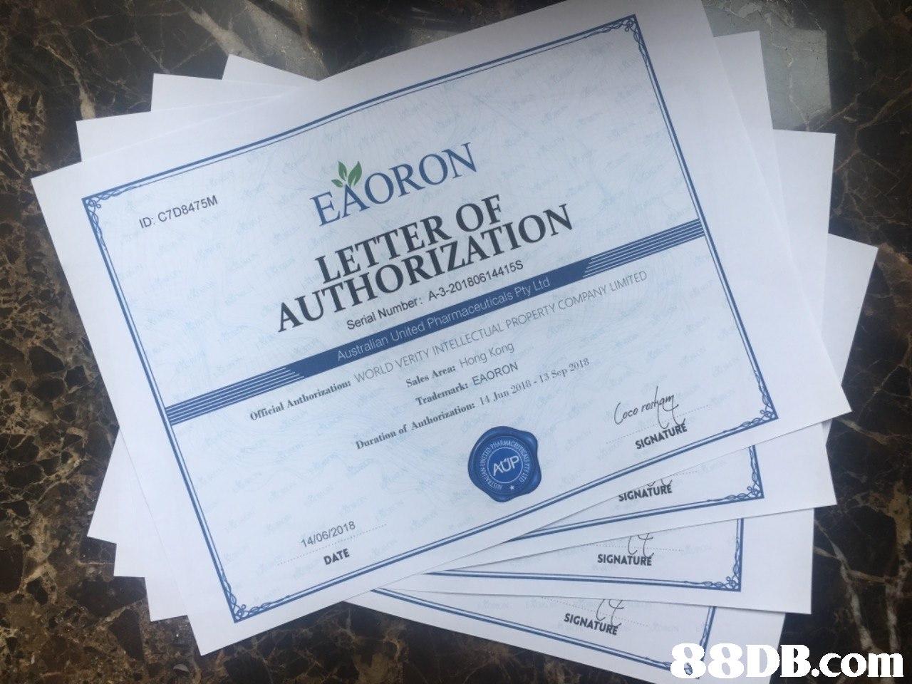 ID: C7D8475M EXORON LETTER OF AUTHORIZATION Serial Number: A-3-20180614415S Offieial Authorization: WORLD VERITY INTELLECTUAL PROPERTY COMPANY LIMITED Sales Area: Hong Kong Australian United Pharmaceuticals Pty Ltd Trademark: EAORON Duration of Authorization: 14 Jun 2018- 13 Sep 2018 poo AUP SIGNATU 14/06/2018 DATE URE SIGNATU SIGNATURE SIGNATU 8є в.com