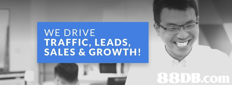 WE DRIVE TRAFFIC, LEADS, SALES & GROWTH!   blue,text,product,presentation,advertising