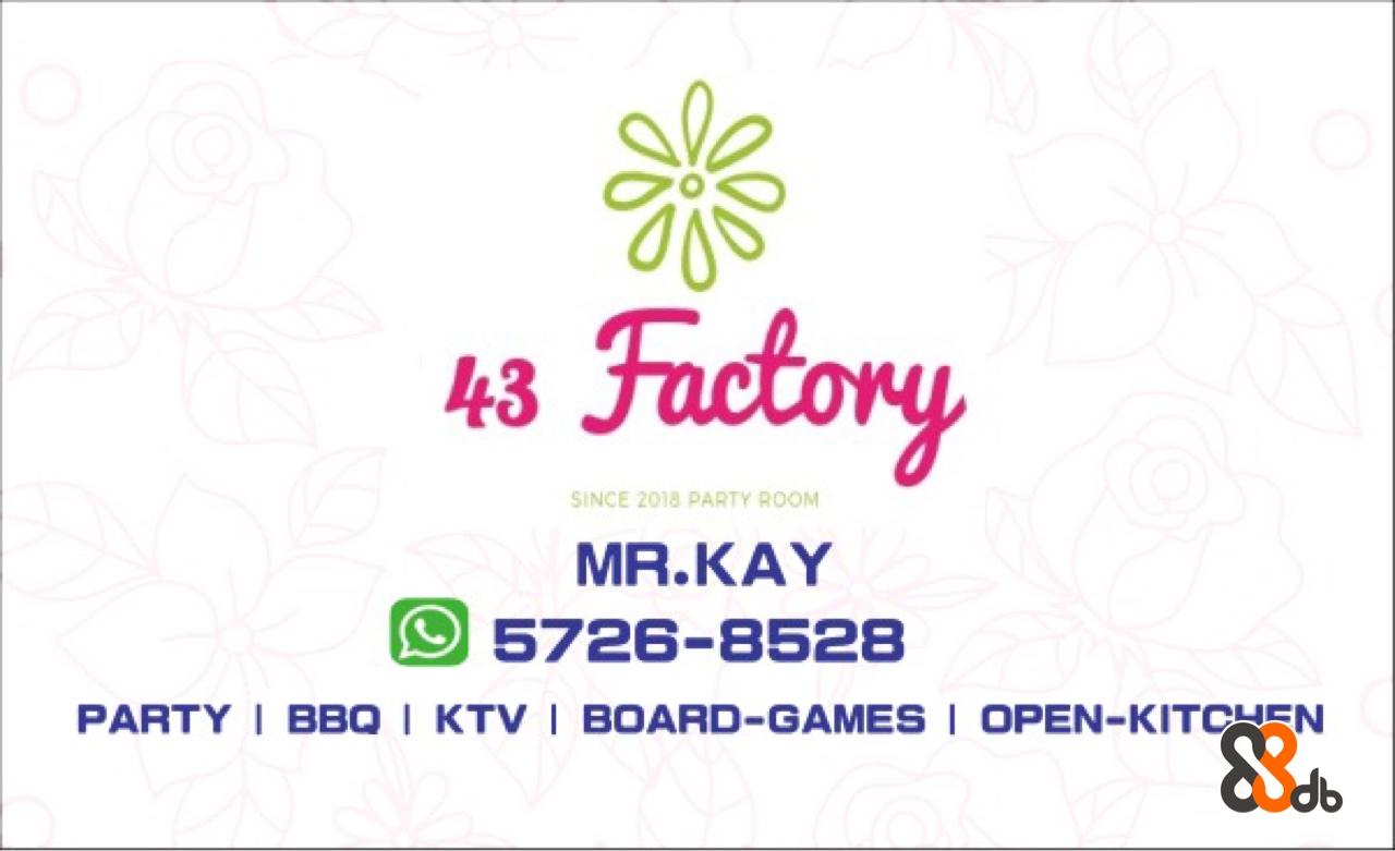 0 Fuctory 413 SINCE 2018 PARTY ROOM MR.KAY 5726-8528 PARTY I BBO I KTV I BOARD-GAMES I OPEN-KITOEN db  text,font,logo,line,flower