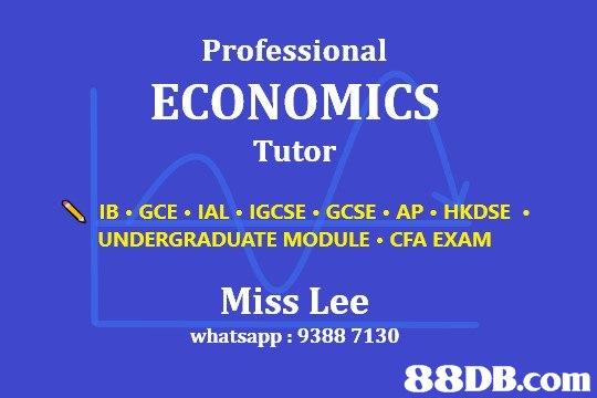 Professional ECONOMICS Tutor IB GCE IAL IGCSE GCSE AP HKDSE UNDERGRADUATE MODULE CFA EXAM Miss Lee whatsapp: 9388 7130 88DB.com  text