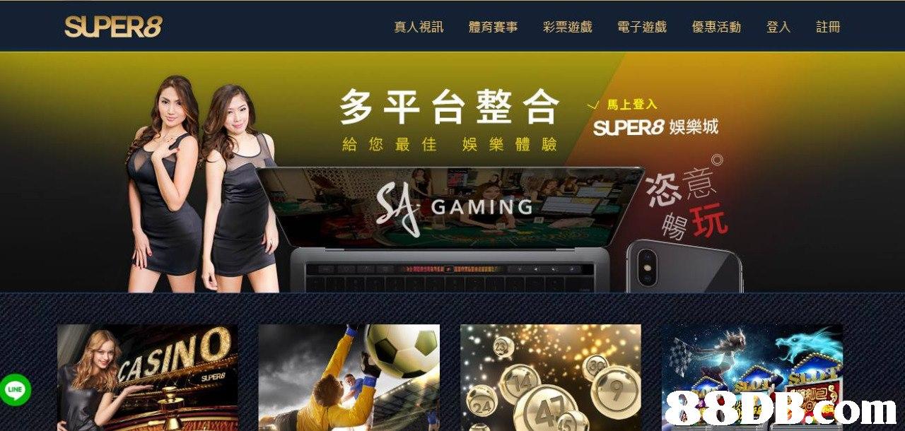 SUPER8 真人視訊 體育賽事 彩票遊戲 電子遊戲 優惠活動 登入 註冊 多平台整合 x/馬上登入 SUPER8娛樂城 給您最佳 娛樂體驗 恣 GAMING 玩 CSINO LINE 24  games
