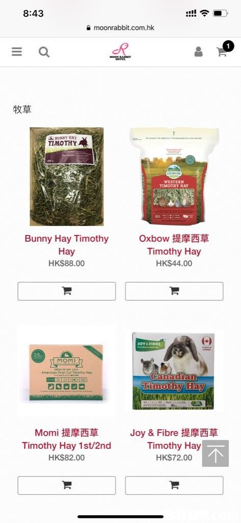 8:43 moonrabbit.com.hk 牧草 TIMOTHY WESTERN TIMOTEY HAY Bunny Hay Timothy Hay HKS88.00 Oxbow提摩西草 Timothy Hay HK$44.00 25 MOMI Momi提摩西草 Timothy Hay 1st/2nd HK$82.00 Joy & Fibre提摩西草 Timothy Hay HK$72.00  text,product,website,font,product