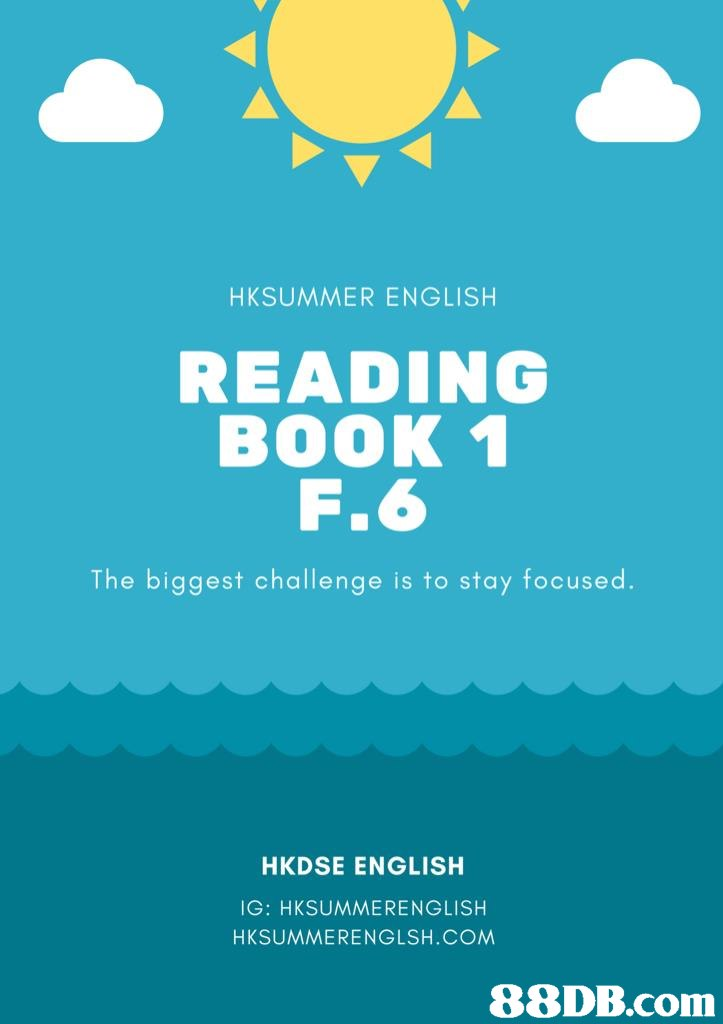 HKSUMMER ENGLISH READING BOOK F.6 The biggest challenge is to stay focused. HKDSE ENGLISH IG: HKSUMMERENGLISH HKSUMMERENGLSH.COM   blue,text,font,aqua,poster