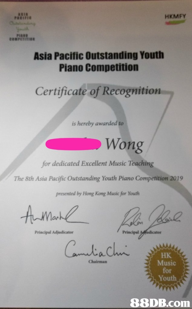 HKMFY Asia Pacific Outstanding Youth Piano Competition Certificate of Recognition is hereby awarded to Wong for dedicated Excellent Music Teaching The 8th Asia Pacific Outstanding Youth Piano Competition 2019 presented by Hong Kong Music for Youth or Principal Adjadicator Principal ator HK Music for Youth Chairman   Text,Document,Font,Paper,Material property