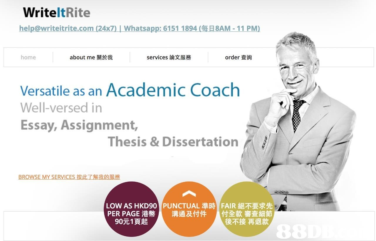 WriteltRite help@writeitrite.com (24x7) Lwhatsapp:61 511894(每旦8AM-11 PM) home about me關於我 services論文服務 order查詢 Versatile as an Academic Coach Well-versed in Essay, Assignment, Thesis&Dissertation BROWSE MY SERVICES按此了解我的服務 LOW AS HKD901 PUNCTUAL準時 PER PAGE港幣 溝通及付件 FAIR絕不要求先 付全款審查細節 後不接再退款 90元1頁起 8  Text,Product,Font,Website,Brand
