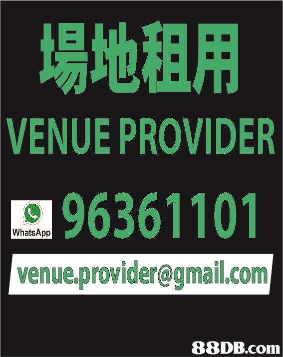 場地租用 VENUE PROVIDER 96361101 venue.provider@gmail.com WhatsApp   Text,Font,Green,Signage,Banner