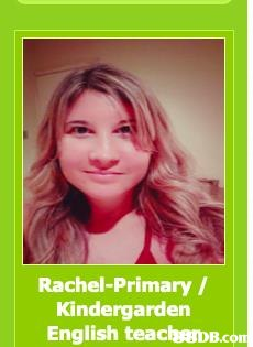 Rachel-Primary/ Kindergarden English teachB.co  Hair,Text,Hair coloring,Photo caption,