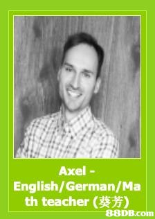 Axel - English/German/Ma th teacher (葵芳)   Text,Smile,Portrait,Photography,