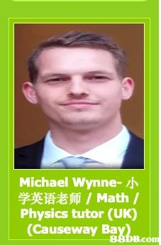 Michael Wynne-小 学英语老师/Math / Physics tutor (UK) (Causeway BaB  Forehead,Photo caption