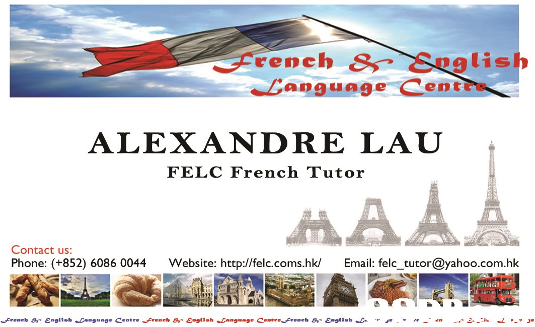 rench & Suglish Lapguage Cent ALEXANDRE LAU FELC French Tutor Contact us: Email: felc_tutor@yahoo.com.hk Phone: (+852) 6086 0044 Website: http://felc.coms.hk/  Font,Poster,Advertising,