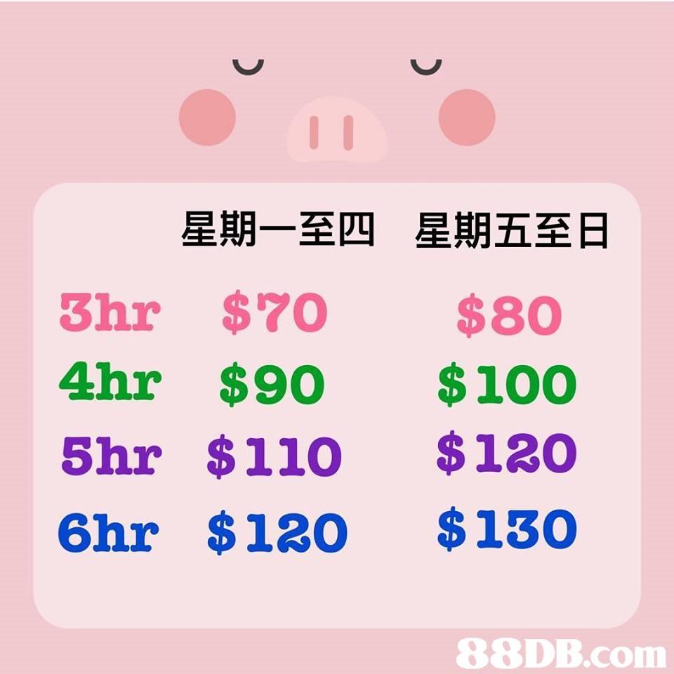 星期一至四 星期五至日 3hr $70 $80 4hr $90 $100 5hr $110 $120 6hr $120 $130   Text,Font,Line,Icon