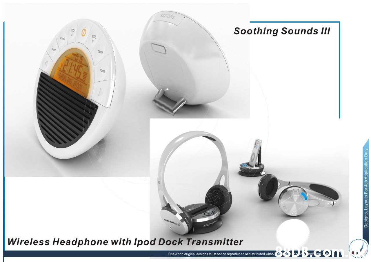Soothing Sounds lII VOL TIMER SLOW OneWorld original designs must not be reproduced or distributed withou Wireless Headphone with Ipod Dock Transmitter Designs , Layouts For Job Applica tion Only  Product,Technology,Output device,Electronic device,