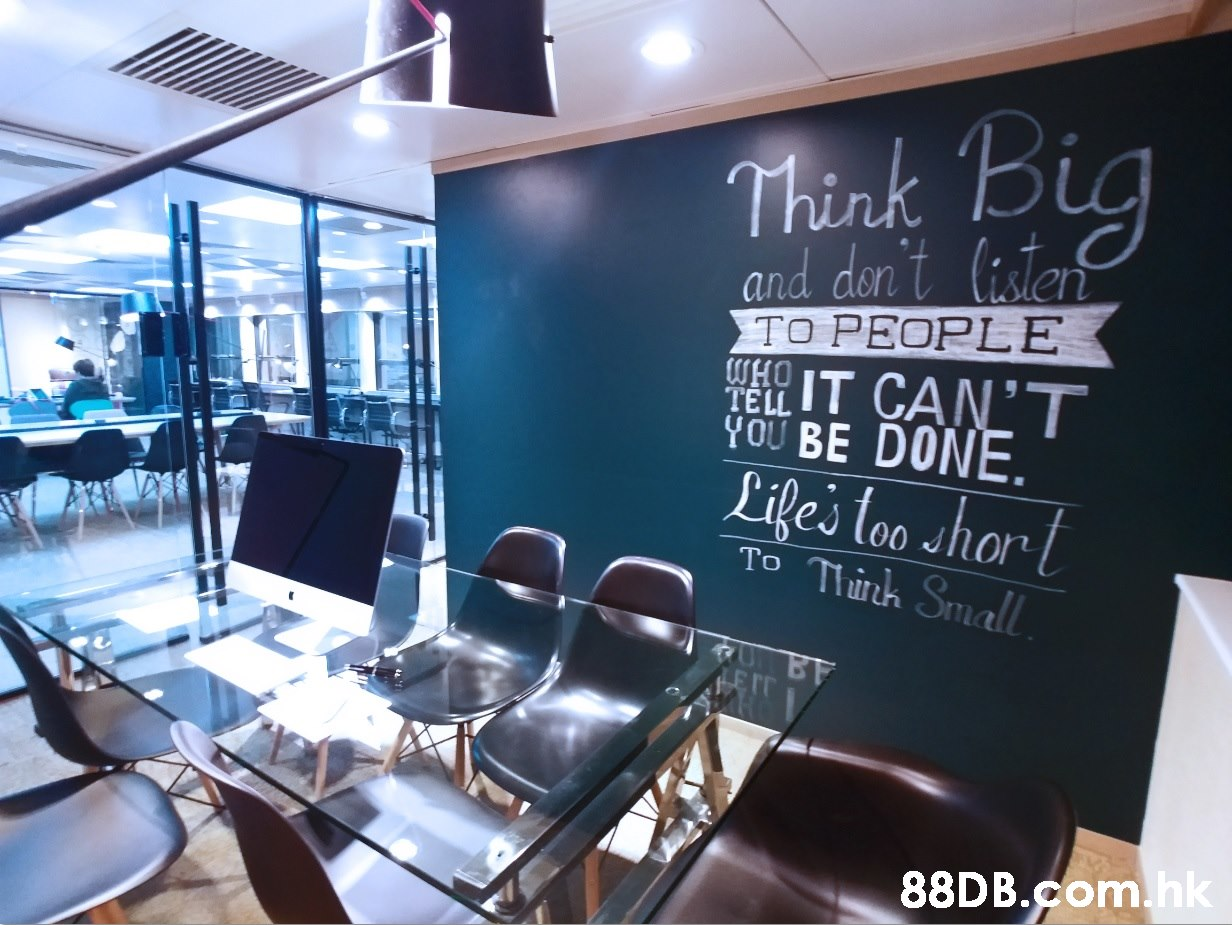 Think Big and don't listers TO PEOPLE OHM TELL IT CAN'T OU BE DONE. Life's too shor t To Thurh SmallL TU BF LEIT .hk  Interior design,Property,Room,Restaurant,Building