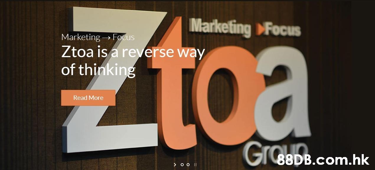 Marketing Focus Ztoa MarketingFocus Ztoa is a reverse way of thinking Read More GraeDB.com.hk > o o II  Text,Font,Design,Brand,Advertising