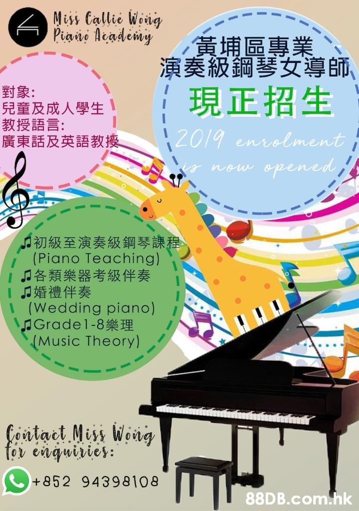 Miss Callie Wong Piais leademy 演奏級鋼琴女導師、 :現正招生 對象: 兒童及成人學生 教授語言: 廣東話及英語教擾 2019 enrolment opened 初級至演奏級鋼琴課程 (Piano Teaching) 了各類樂器考級伴奏 J婚禮伴奏 (Wedding piano) Grade1-8 Music Theory) Contaet Miss Wong for enquiries: +852 94398108 .hk  Music