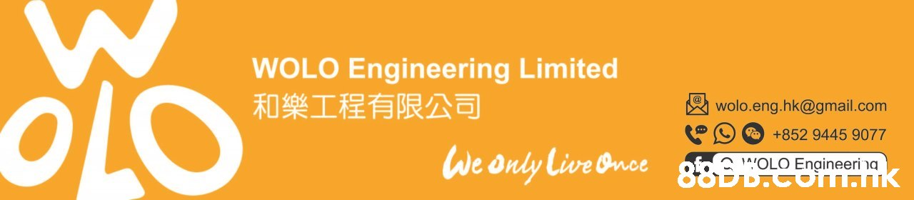 WOLO Engineering Limited 和樂工程有限公司 wolo.eng.hk@gmail.com +852 9445 9077 We only Live Once OLO Engineerina 88BB.co.k 070,Font,Text,Orange,Yellow,Green
