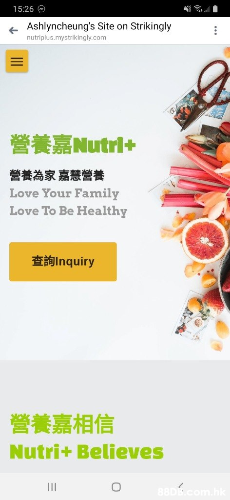 15:26 Ashlyncheung's Site on Strikingly nutriplus.mystrikingly.com 營養嘉Nutri+ 營養為家嘉慧營養 Love Your Family Love To Be Healthy 查詢Inquiry 營養嘉相信 Nutri+Believes 88D&.Com.ak II  Text,Font,Food group,Superfood,Cuisine
