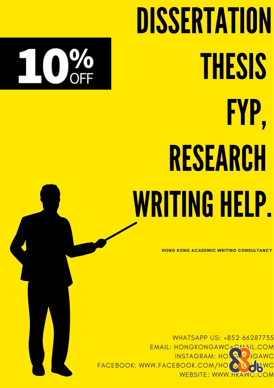 DISSERTATION 10 THESIS OFF FYP, RESEARCH WRITING HELP. HONG KONG ACADEMIC WRITING CONSULTANCY WHATSAPP US: +852 66287735 EMAIL: HONGKONGAWCSAMAIL.COM INSTAGRAM: HO O IGAWC FACEBOOK: WWW.FACEBOOK.COM/HO O WEBSITE: WWW.HKAWC.COM  Text,Yellow,Font,Line,Poster